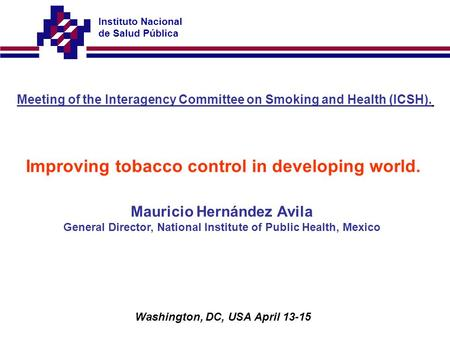 Instituto Nacional de Salud Pública Meeting of the Interagency Committee on Smoking and Health (ICSH). Improving tobacco control in developing world. Washington,