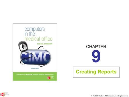 CHAPTER © 2011 The McGraw-Hill Companies, Inc. All rights reserved. 9 Creating Reports.
