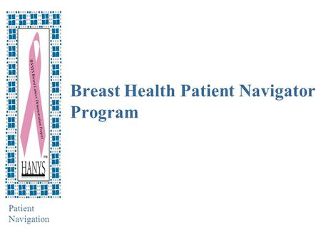 Patient Navigation Breast Health Patient Navigator Program.