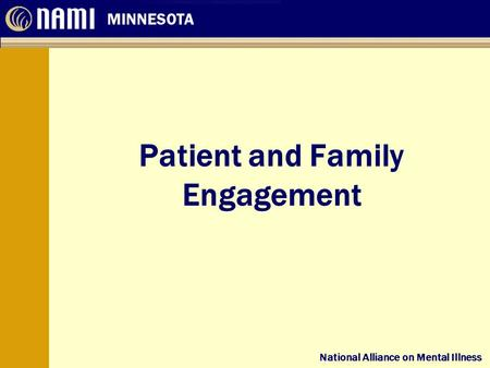 National Alliance on Mental Illness MINNESOTA National Alliance on Mental Illness Patient and Family Engagement.