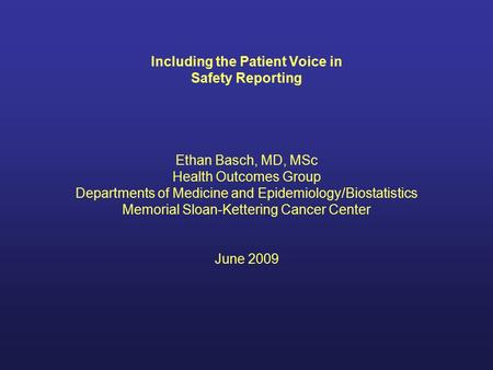 Including the Patient Voice in Safety Reporting Ethan Basch, MD, MSc Health Outcomes Group Departments of Medicine and Epidemiology/Biostatistics Memorial.