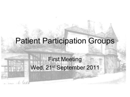 Patient Participation Groups First Meeting Wed. 21 st September 2011.