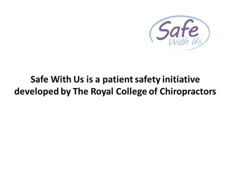Safe With Us is a patient safety initiative developed by The Royal College of Chiropractors.