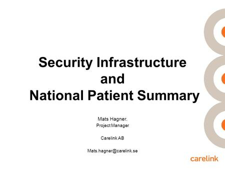 Security Infrastructure and National Patient Summary Mats Hagner. Project Manager Carelink AB