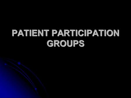 PATIENT PARTICIPATION GROUPS. Why a patient participation group? Edict from the Care Quality Commission Edict from the Care Quality Commission To ensure.