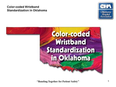 """ Banding Together for Patient Safety "" 1 Color-coded Wristband Standardization in Oklahoma."