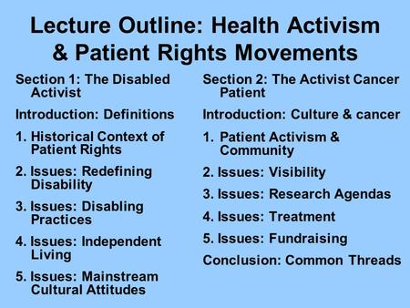 Lecture Outline: Health Activism & Patient Rights Movements Section 1: The Disabled Activist Introduction: Definitions 1.Historical Context of Patient.