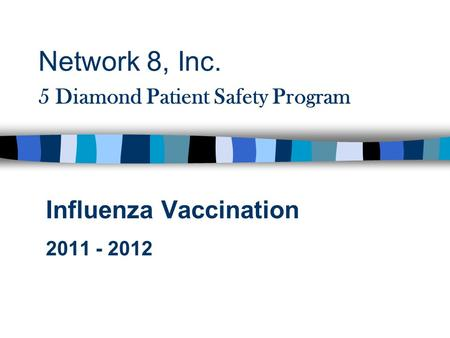 Network 8, Inc. 5 Diamond Patient Safety Program Influenza Vaccination 2011 - 2012.