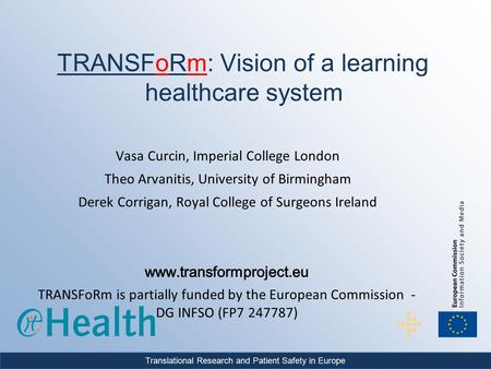 Translational Research and Patient Safety in Europe TRANSFoRm: Vision of a learning healthcare system.