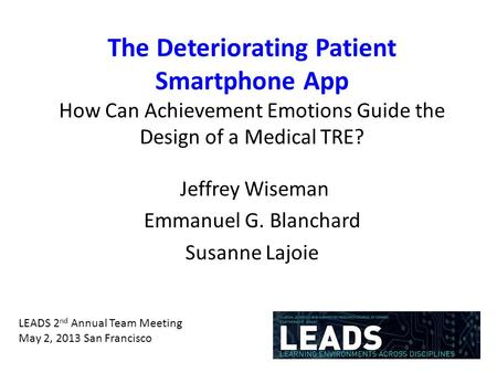 The Deteriorating Patient Smartphone App How Can Achievement Emotions Guide the Design of a Medical TRE? Jeffrey Wiseman Emmanuel G. Blanchard Susanne.