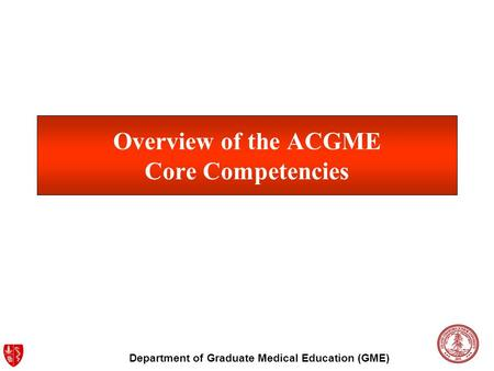 Department of Graduate Medical Education (GME) Overview of the ACGME Core Competencies.
