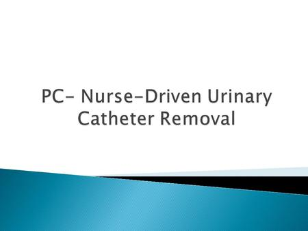 Purpose: Reduce catheter associated urinary tract infections (CAUTI).  Definitions: CAUTI – A nosocomial infection that can develop in patients with.