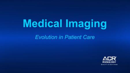 Medical Imaging Evolution in Patient Care. Medical Imaging Evolution in Patient Care.