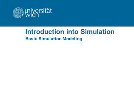 Introduction into Simulation Basic Simulation Modeling.