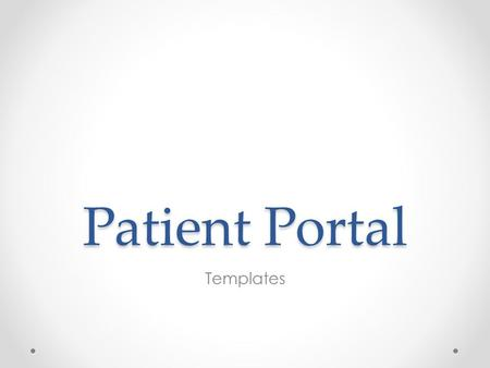 Patient Portal Templates. Click on Templates. While logged in as a Delegate,