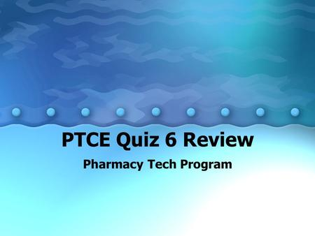 PTCE Quiz 6 Review Pharmacy Tech Program.
