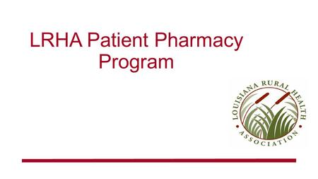LRHA Patient Pharmacy Program. Overview  The patient pharmacy program is NOTan insurance program  provides individuals access to discounted prescription.