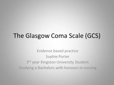 The Glasgow Coma Scale (GCS)