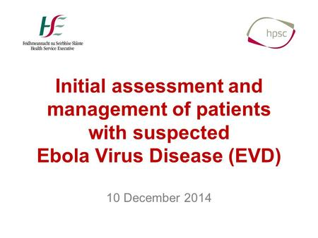 Initial assessment and management of patients with suspected Ebola Virus Disease (EVD) 10 December 2014.