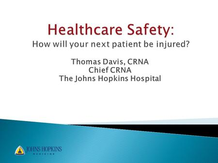 Thomas Davis, CRNA Chief CRNA The Johns Hopkins Hospital.