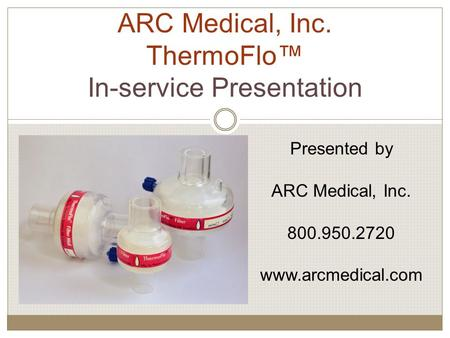 ARC Medical, Inc. ThermoFlo™ In-service Presentation Presented by ARC Medical, Inc. 800.950.2720 www.arcmedical.com.