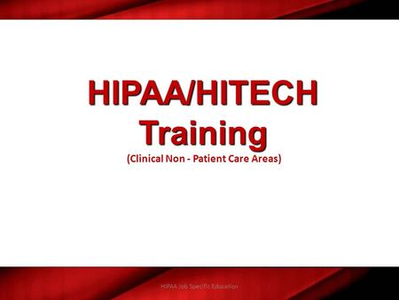 HIPAA/HITECH Training (Clinical Non - Patient Care Areas)