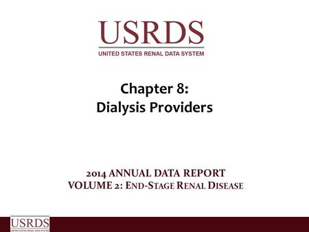 Chapter 8: Dialysis Providers 2014 ANNUAL DATA REPORT VOLUME 2: E ND -S TAGE R ENAL D ISEASE.