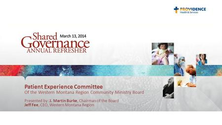 Patient Experience Committee Of the Western Montana Region Community Ministry Board Presented by: J. Martin Burke, Chairman of the Board Jeff Fee, CEO,