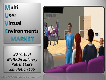 Written by MUVEMarket LLC - please do not copy without permission 3D Virtual Multi-Disciplinary Patient Care Simulation Lab 3D Virtual Multi-Disciplinary.