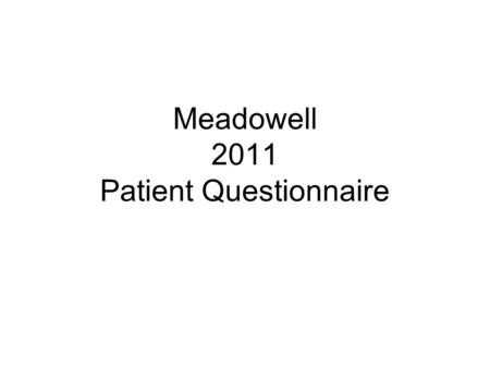 Meadowell 2011 Patient Questionnaire.