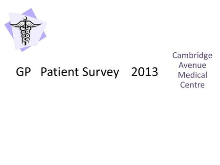 Cambridge Avenue Medical Centre GP Patient Survey 2013.