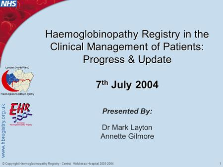 Www.hbregistry.org.uk 1 © Copyright Haemoglobinopathy Registry - Central Middlesex Hospital 2003-2004 Haemoglobinopathy Registry in the Clinical Management.