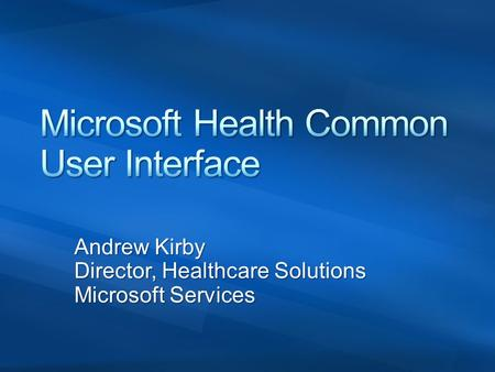 Andrew Kirby Director, Healthcare Solutions Microsoft Services.