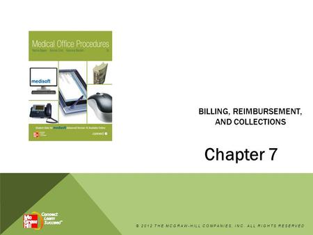 BILLING, REIMBURSEMENT, AND COLLECTIONS Chapter 7 © 2012 THE MCGRAW-HILL COMPANIES, INC. ALL RIGHTS RESERVED.