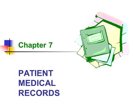 PATIENT MEDICAL RECORDS Chapter 7. 2 Patient Medical Records Learning Objectives List the components that make up medical records and discuss their importance.