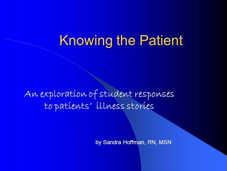 Knowing the Patient An exploration of student responses to patients' illness stories by Sandra Hoffman, RN, MSN.