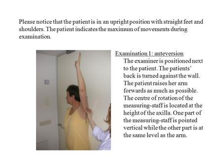 Please notice that the patient is in an upright position with straight feet and shoulders. The patient indicates the maximum of movements during examination.