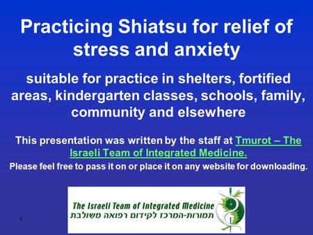 1 Practicing Shiatsu for relief of stress and anxiety suitable for practice in shelters, fortified areas, kindergarten classes, schools, family, community.