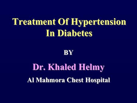 BY Dr. Khaled Helmy Al Mahmora Chest Hospital BY Dr. Khaled Helmy Al Mahmora Chest Hospital Treatment Of Hypertension In Diabetes.