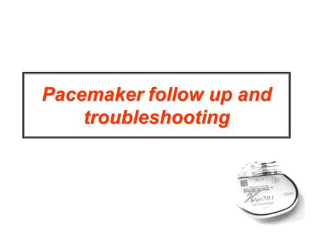 Pacemaker follow up and troubleshooting