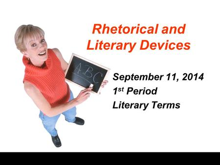 Rhetorical and Literary Devices September 11, 2014 1 st Period Literary Terms.