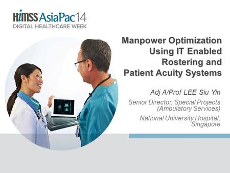 Adj A/Prof LEE Siu Yin Senior Director, Special Projects (Ambulatory Services) National University Hospital, Singapore Manpower Optimization Using IT Enabled.