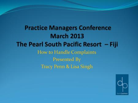 How to Handle Complaints Presented By Tracy Penn & Lisa Singh.