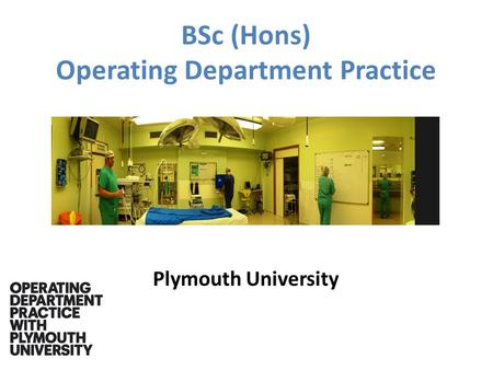 BSc (Hons) Operating Department Practice Plymouth University.