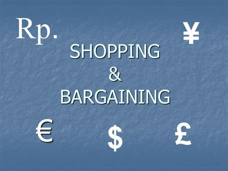 Rp. ¥ SHOPPING & BARGAINING € £ $.