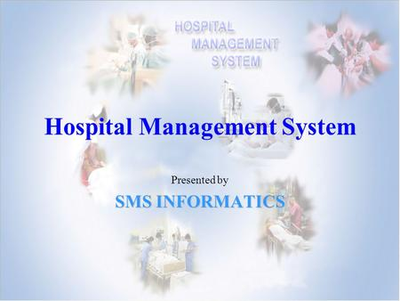 Hospital Management System Presented by SMS INFORMATICS.
