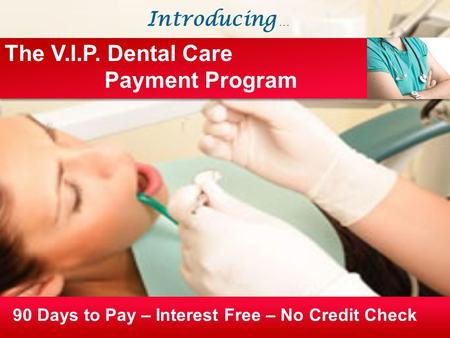 90 Days to Pay – Interest Free – No Credit Check The V.I.P. Dental Care Payment Program Introducing …