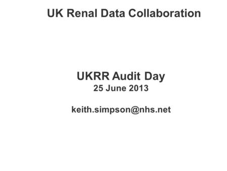 UK Renal Data Collaboration UKRR Audit Day 25 June 2013