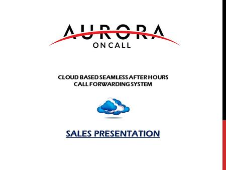 CLOUD BASED SEAMLESS AFTER HOURS CALL FORWARDING SYSTEM SALES PRESENTATION.
