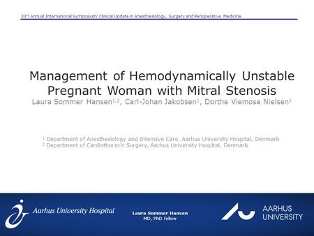 Laura Sommer Hansen MD, PhD fellow 33 nd Annual International Symposium: Clinical Update in Anesthesiology, Surgery and Perioperative Medicine Management.